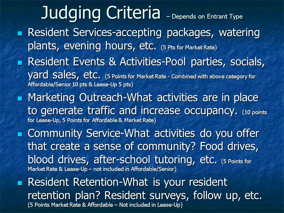 Judging Criteria – Depends on Entrant Type Resident Services-accepting packages, watering plants, evening hours, etc. (5 Pts for Market Rate) Resident