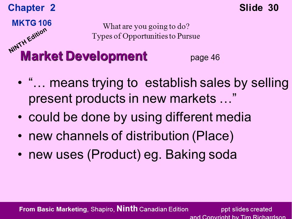 From Basic Marketing, Shapiro, Ninth Canadian Edition ppt slides created and Copyright by Tim Richardson Chapter 2 MKTG 106 Slide 30 NINTH Edition What are you going to do.