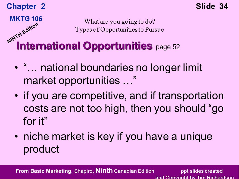 From Basic Marketing, Shapiro, Ninth Canadian Edition ppt slides created and Copyright by Tim Richardson Chapter 2 MKTG 106 Slide 34 NINTH Edition What are you going to do.