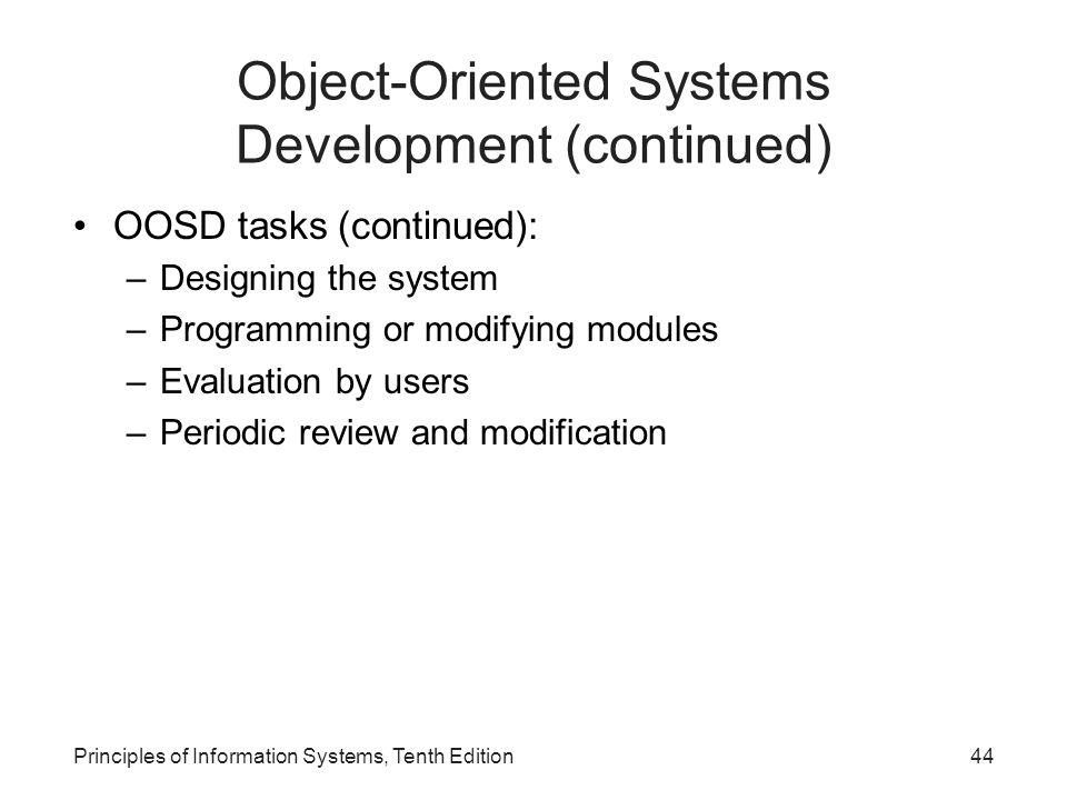 Object-Oriented Systems Development (continued) OOSD tasks (continued): –Designing the system –Programming or modifying modules –Evaluation by users –