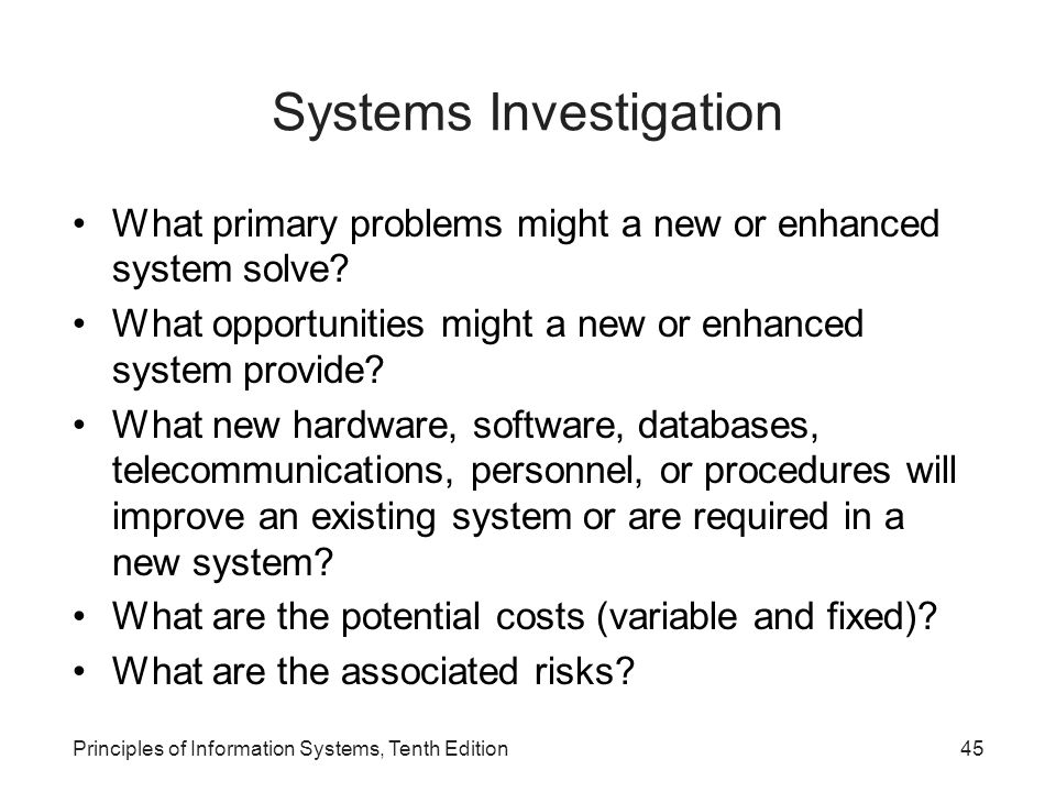Systems Investigation What primary problems might a new or enhanced system solve.