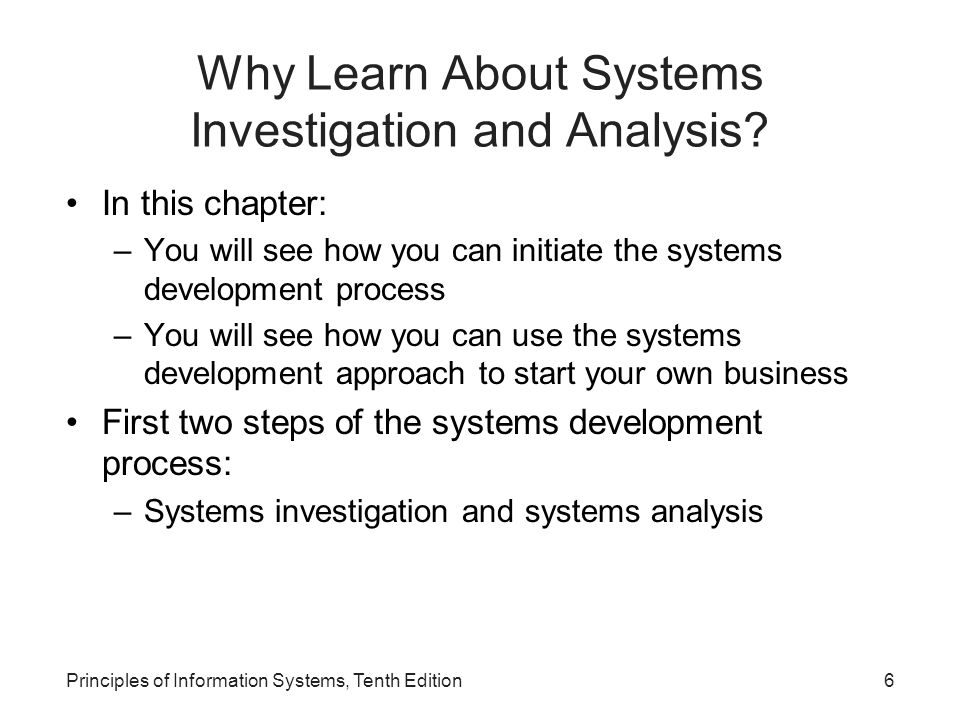 Why Learn About Systems Investigation and Analysis? In this chapter: –You will see how you can initiate the systems development process –You will see