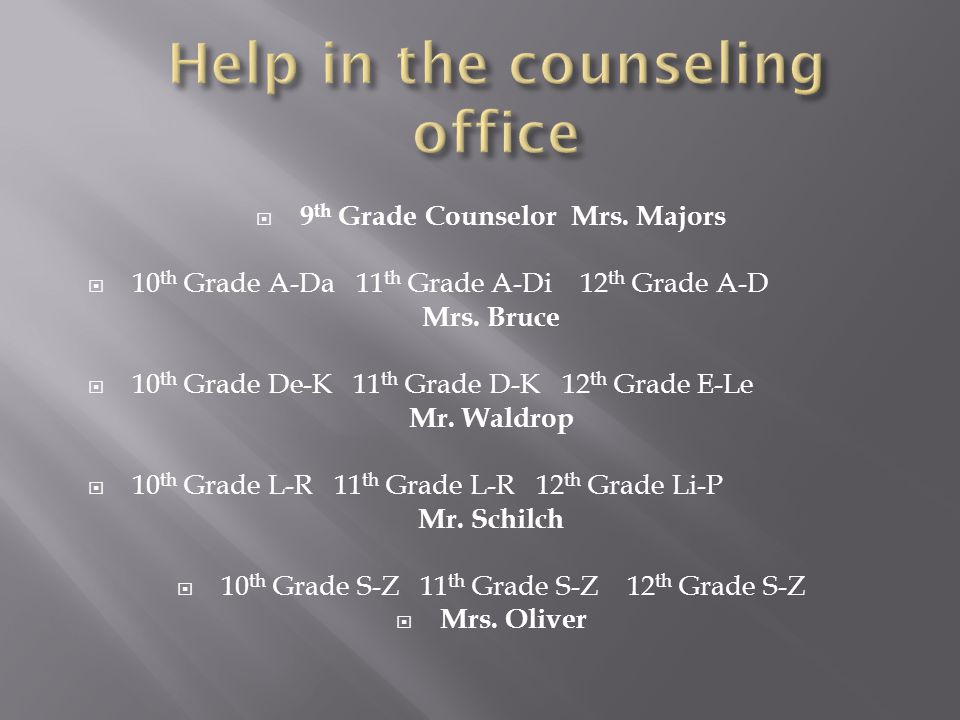  9 th Grade Counselor Mrs. Majors  10 th Grade A-Da 11 th Grade A-Di 12 th Grade A-D Mrs.