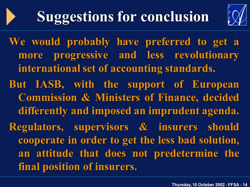Thursday, 10 October 2002 - FFSA - 14 We would probably have preferred to get a more progressive and less revolutionary international set of accounting standards.