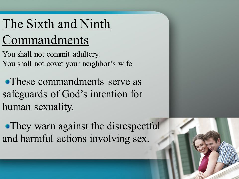 You shall not commit adultery. You shall not covet your neighbor's wife. These commandments serve as safeguards of God's intention for human sexuality