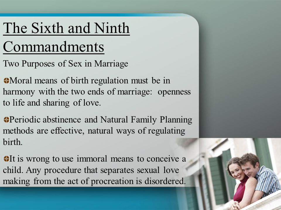 Two Purposes of Sex in Marriage Moral means of birth regulation must be in harmony with the two ends of marriage: openness to life and sharing of love