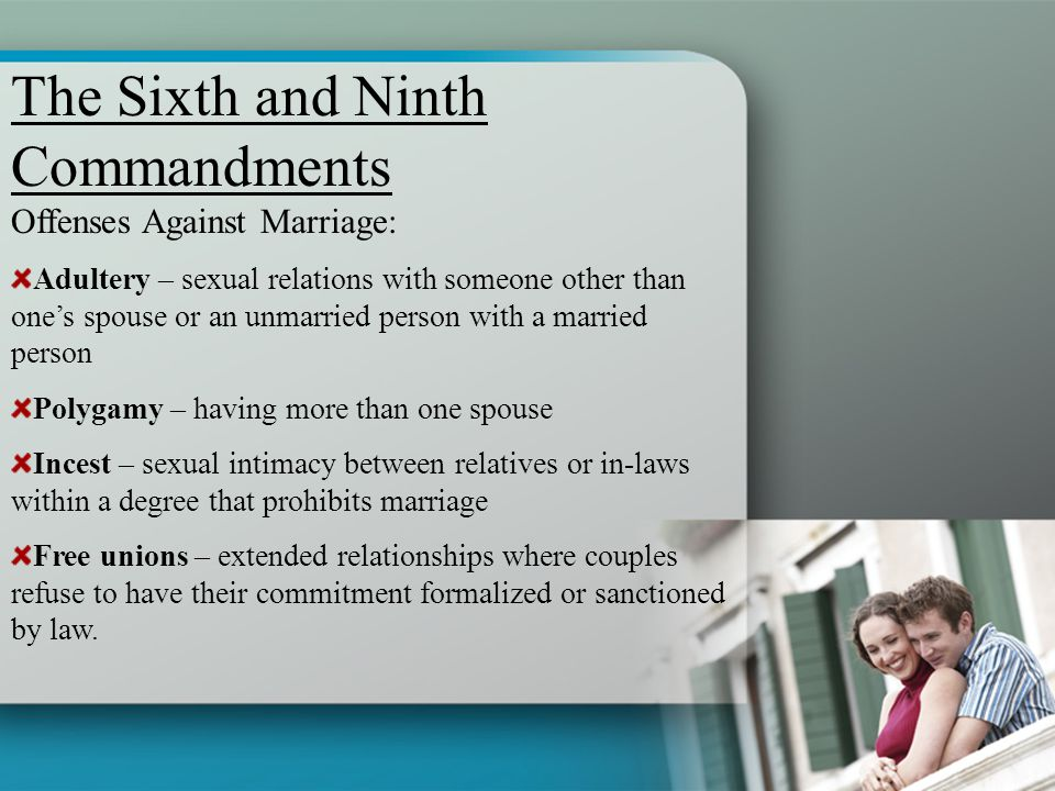 Offenses Against Marriage: Adultery – sexual relations with someone other than one's spouse or an unmarried person with a married person Polygamy – ha