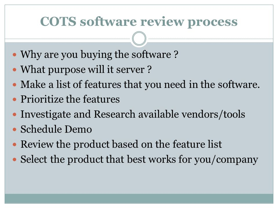 COTS software review process Why are you buying the software .