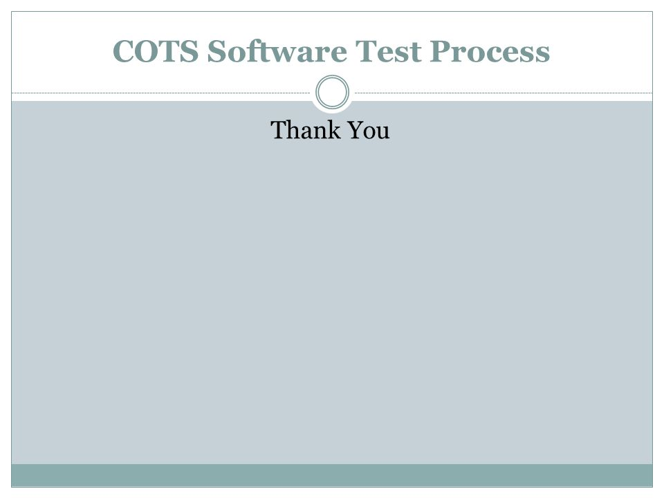 Thank You COTS Software Test Process