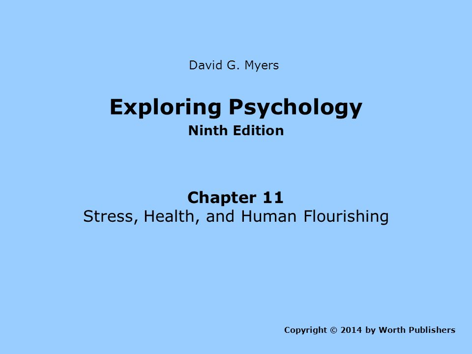Figure 11.11 Predictors of longer life: Not smoking, frequent exercise, and regular religious attendance Myers: Exploring Psychology, Ninth Edition Copyright © 2014 by Worth Publishers