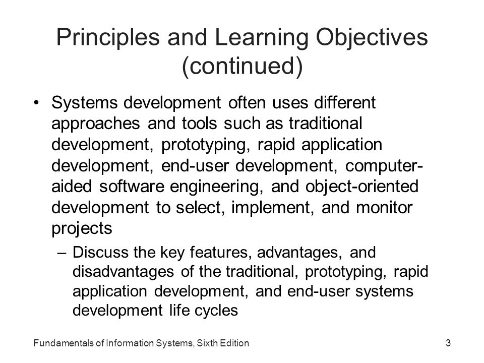 Principles and Learning Objectives (continued) Systems development often uses different approaches and tools such as traditional development, prototyp