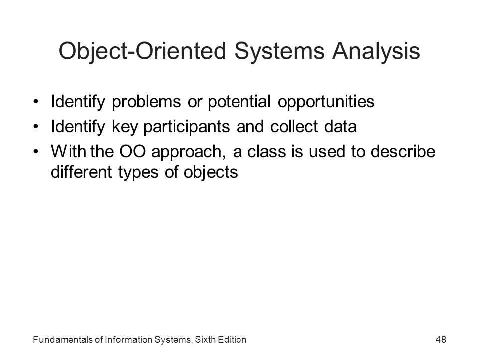Fundamentals of Information Systems, Sixth Edition48 Object-Oriented Systems Analysis Identify problems or potential opportunities Identify key partic