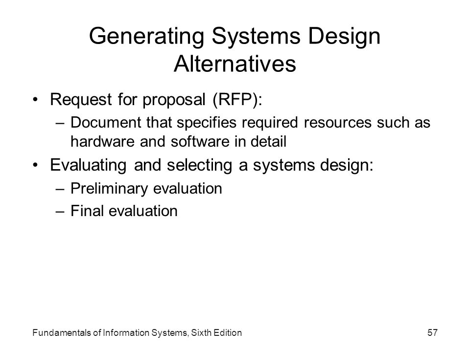 Fundamentals of Information Systems, Sixth Edition57 Generating Systems Design Alternatives Request for proposal (RFP): –Document that specifies requi