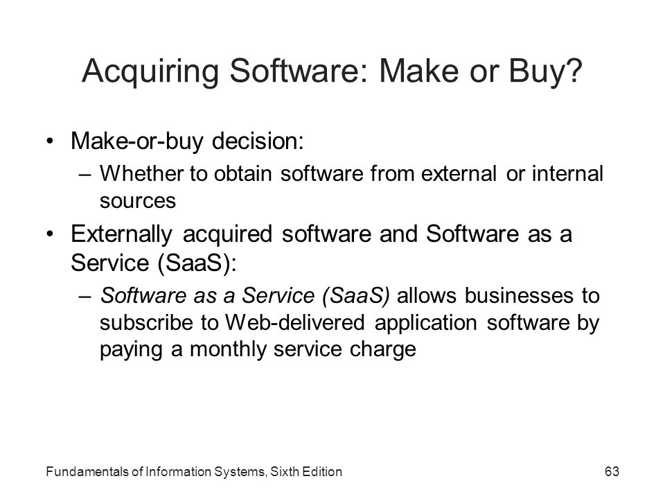 Acquiring Software: Make or Buy? Make-or-buy decision: –Whether to obtain software from external or internal sources Externally acquired software and