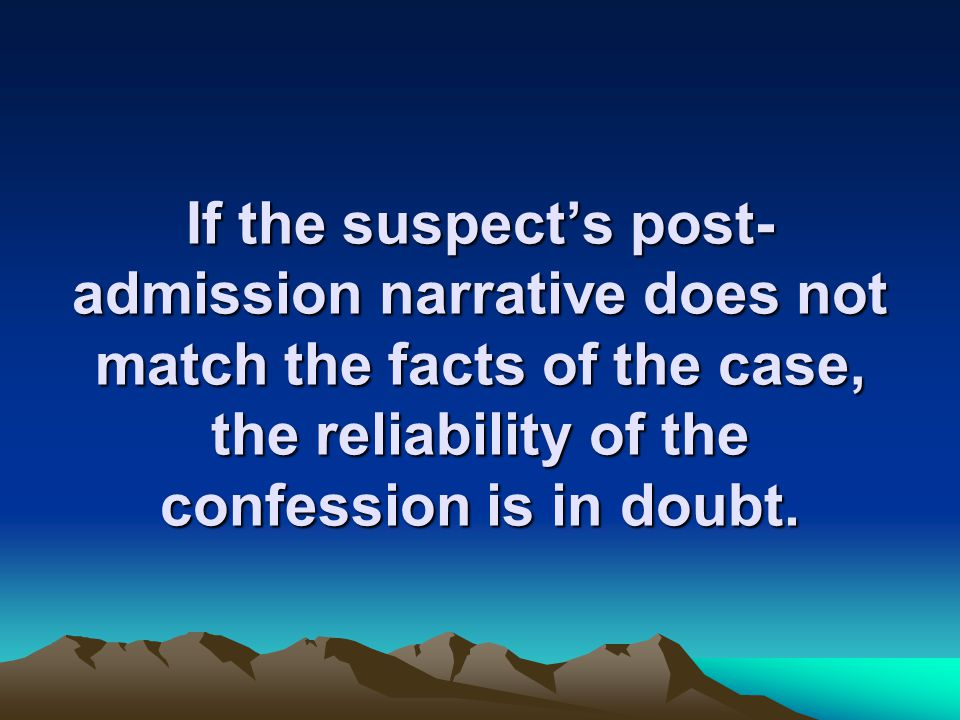 If the suspect's post- admission narrative does not match the facts of the case, the reliability of the confession is in doubt.