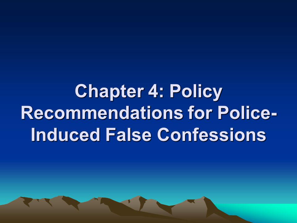 Chapter 4: Policy Recommendations for Police- Induced False Confessions