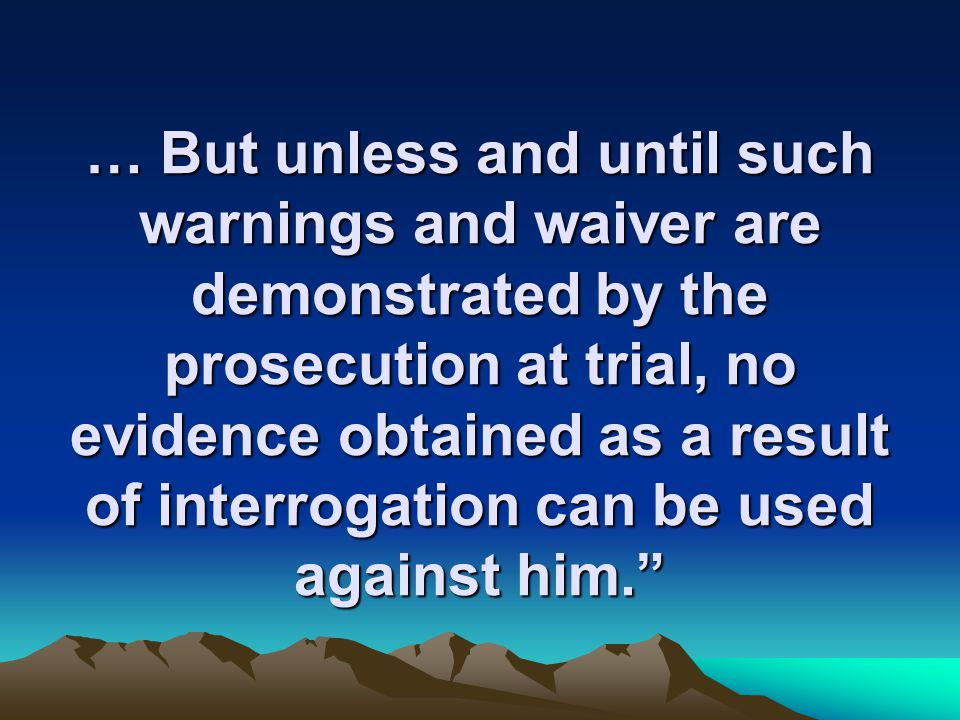 … But unless and until such warnings and waiver are demonstrated by the prosecution at trial, no evidence obtained as a result of interrogation can be used against him.