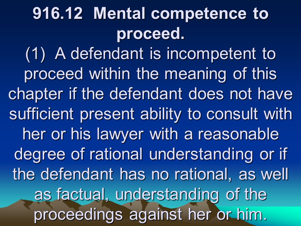 916.12 Mental competence to proceed.