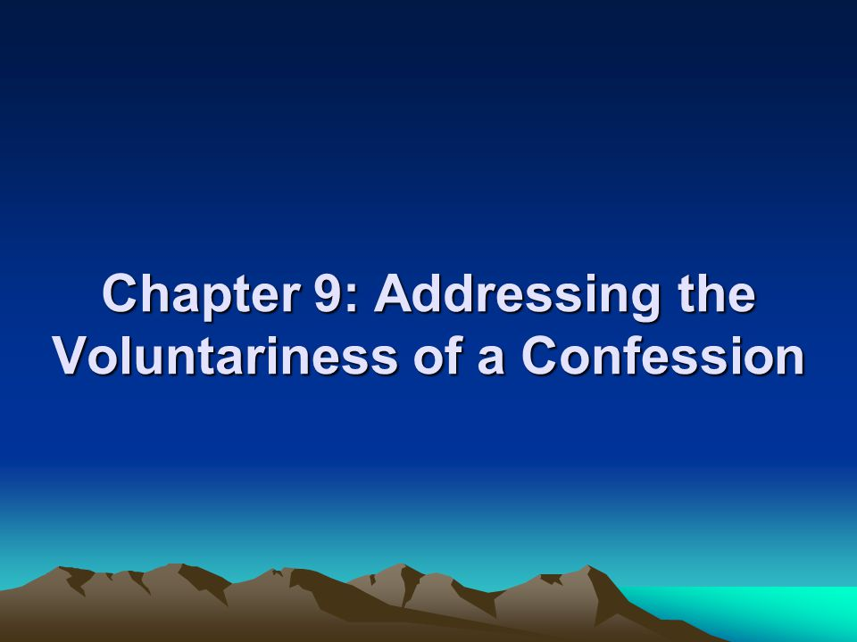 Chapter 9: Addressing the Voluntariness of a Confession