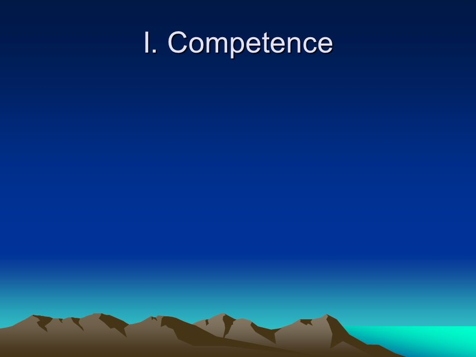 I. Competence
