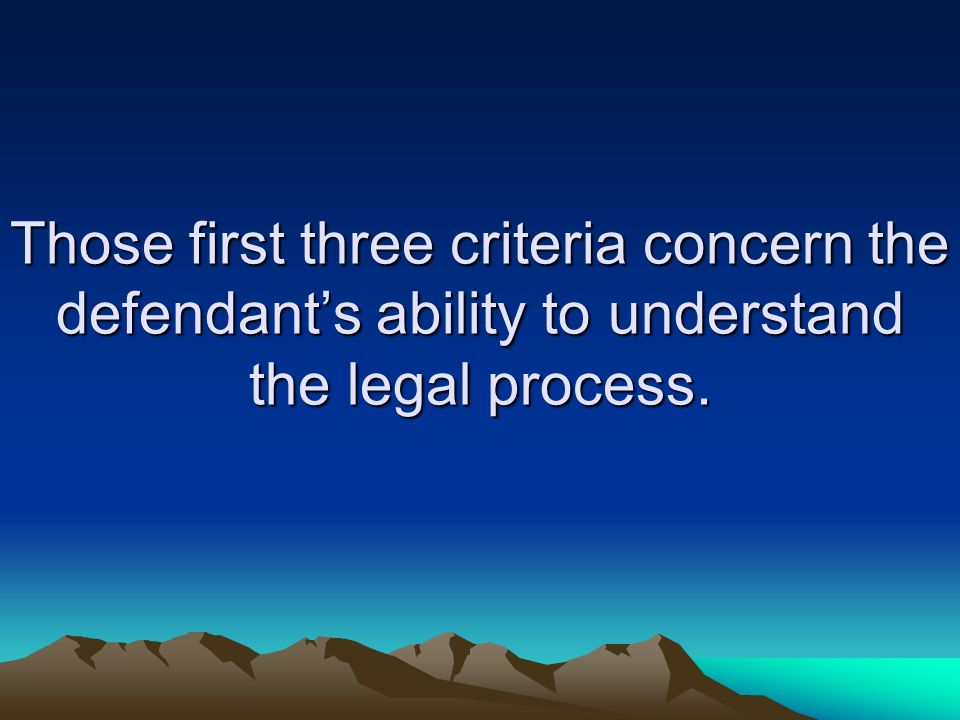 Those first three criteria concern the defendant's ability to understand the legal process.
