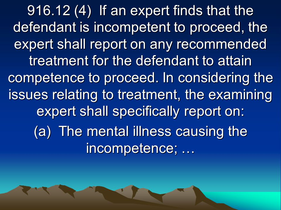 916.12 (4) If an expert finds that the defendant is incompetent to proceed, the expert shall report on any recommended treatment for the defendant to attain competence to proceed.