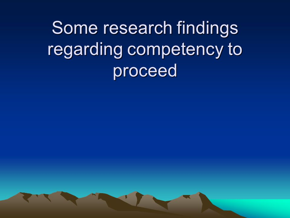 Some research findings regarding competency to proceed