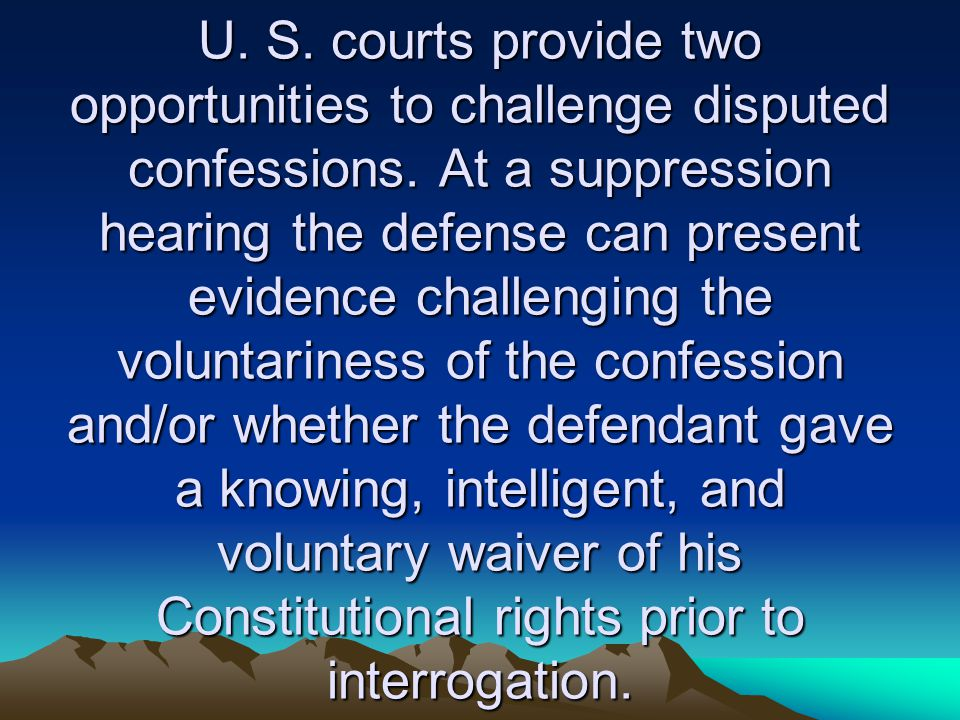 U. S. courts provide two opportunities to challenge disputed confessions.