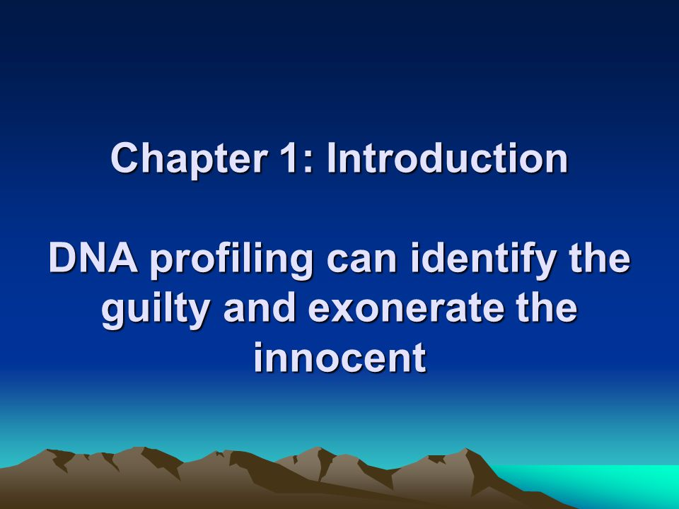 Chapter 1: Introduction DNA profiling can identify the guilty and exonerate the innocent