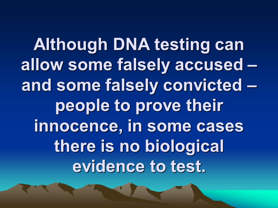Although DNA testing can allow some falsely accused – and some falsely convicted – people to prove their innocence, in some cases there is no biological evidence to test.