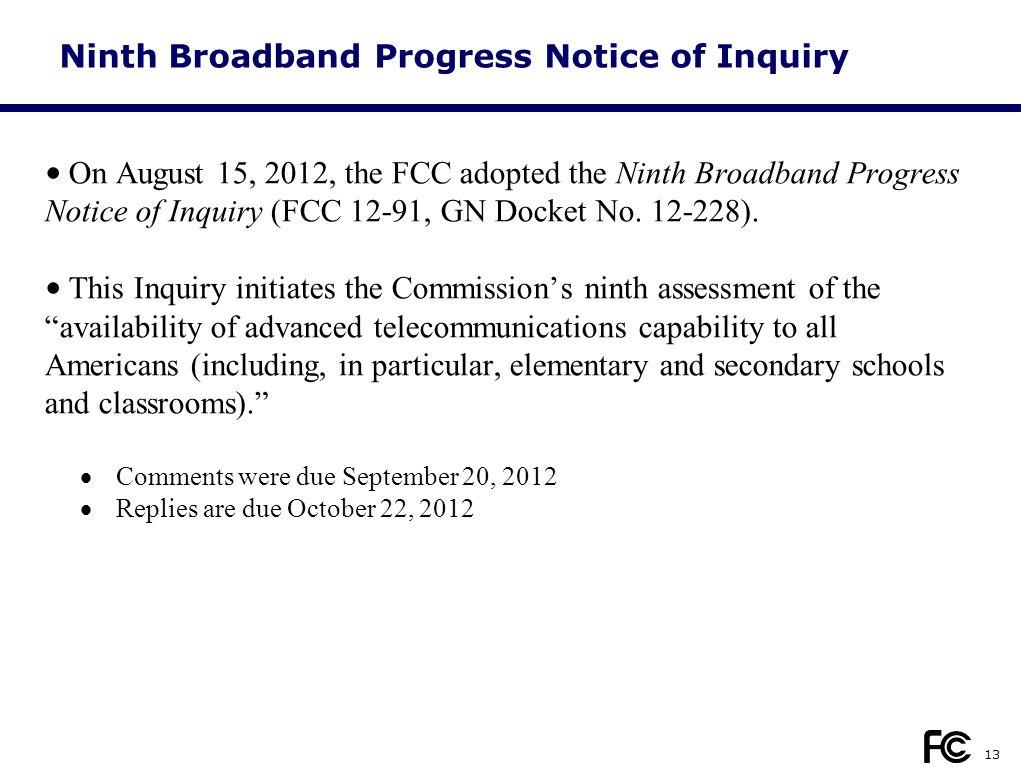 Ninth Broadband Progress Notice of Inquiry On August 15, 2012, the FCC adopted the Ninth Broadband Progress Notice of Inquiry (FCC 12-91, GN Docket No.