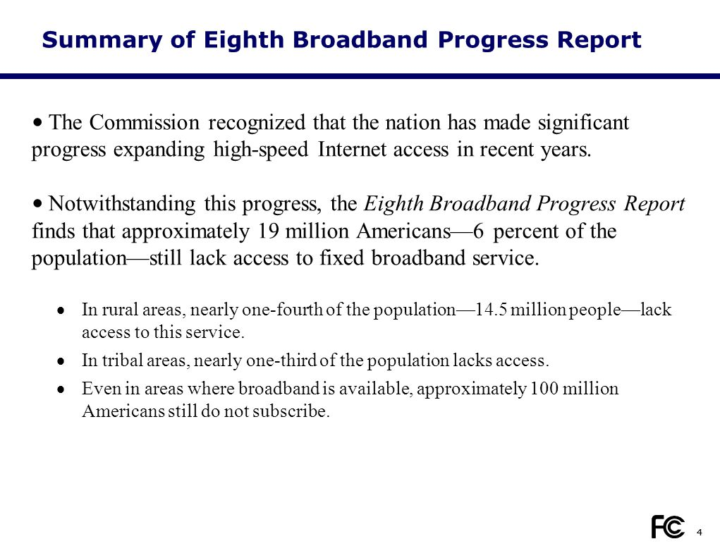 4 Summary of Eighth Broadband Progress Report The Commission recognized that the nation has made significant progress expanding high-speed Internet ac