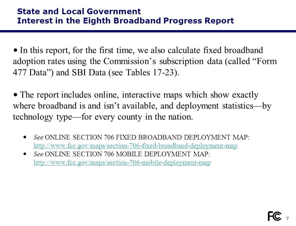 7 State and Local Government Interest in the Eighth Broadband Progress Report In this report, for the first time, we also calculate fixed broadband ad