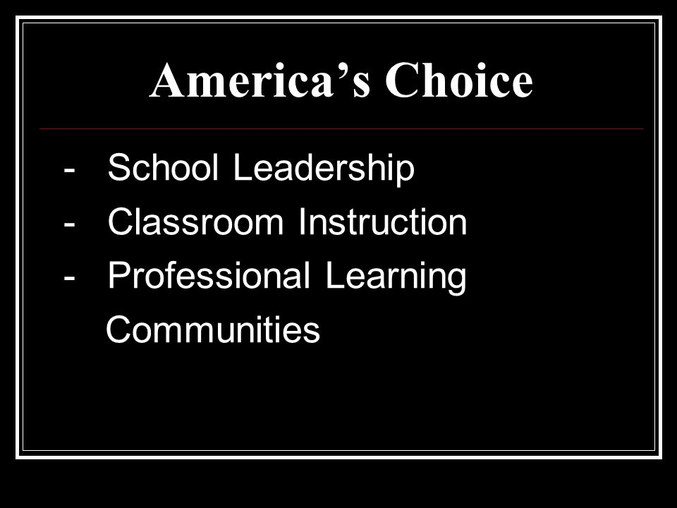 America's Choice - School Leadership - Classroom Instruction - Professional Learning Communities