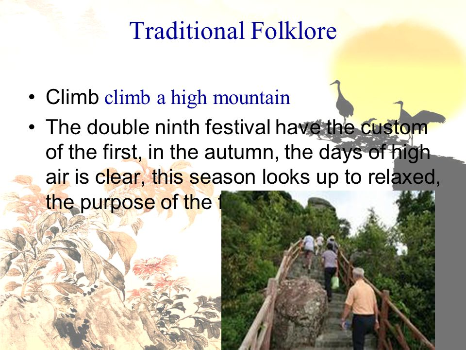 Traditional Folklore Climb climb a high mountain The double ninth festival have the custom of the first, in the autumn, the days of high air is clear,