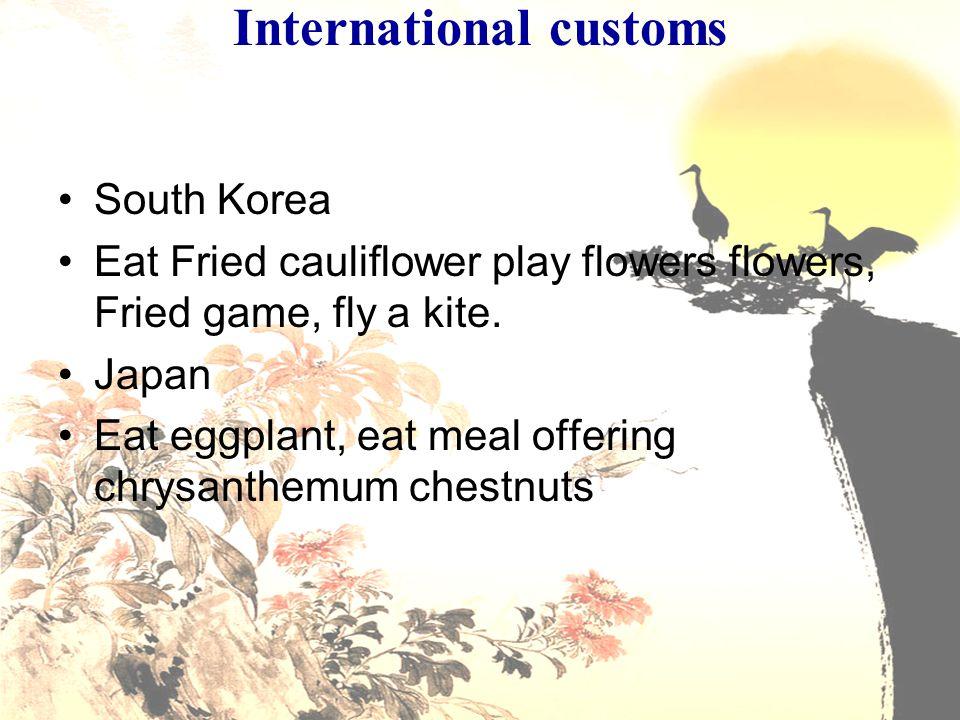 International customs South Korea Eat Fried cauliflower play flowers flowers, Fried game, fly a kite. Japan Eat eggplant, eat meal offering chrysanthe