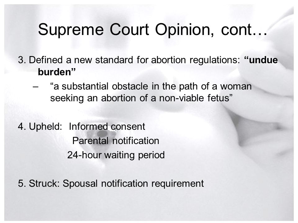 """3. Defined a new standard for abortion regulations: """"undue burden"""" –""""a substantial obstacle in the path of a woman seeking an abortion of a non-viable"""