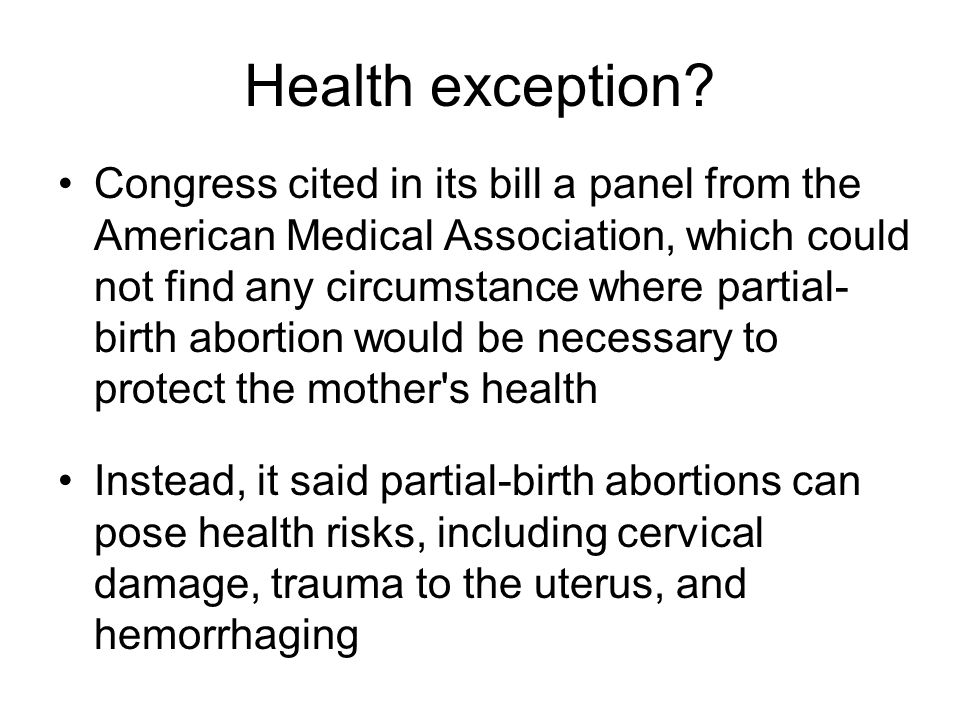 Health exception? Congress cited in its bill a panel from the American Medical Association, which could not find any circumstance where partial- birth