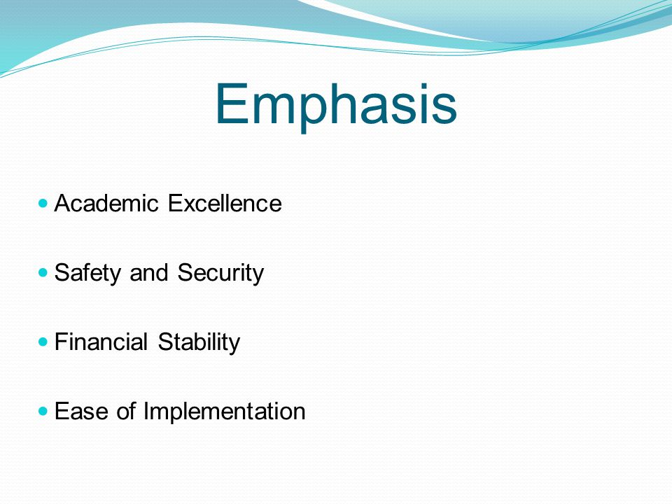 Emphasis Academic Excellence Safety and Security Financial Stability Ease of Implementation