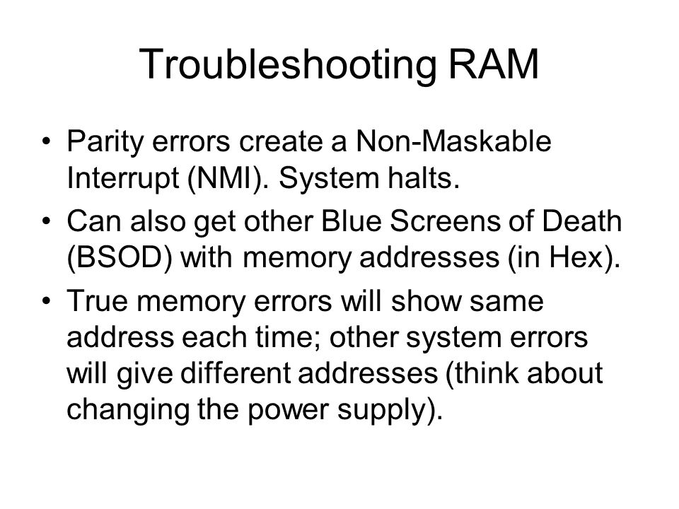 Troubleshooting RAM Parity errors create a Non-Maskable Interrupt (NMI).