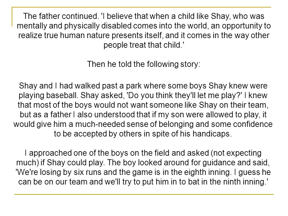 The father continued. 'I believe that when a child like Shay, who was mentally and physically disabled comes into the world, an opportunity to realize
