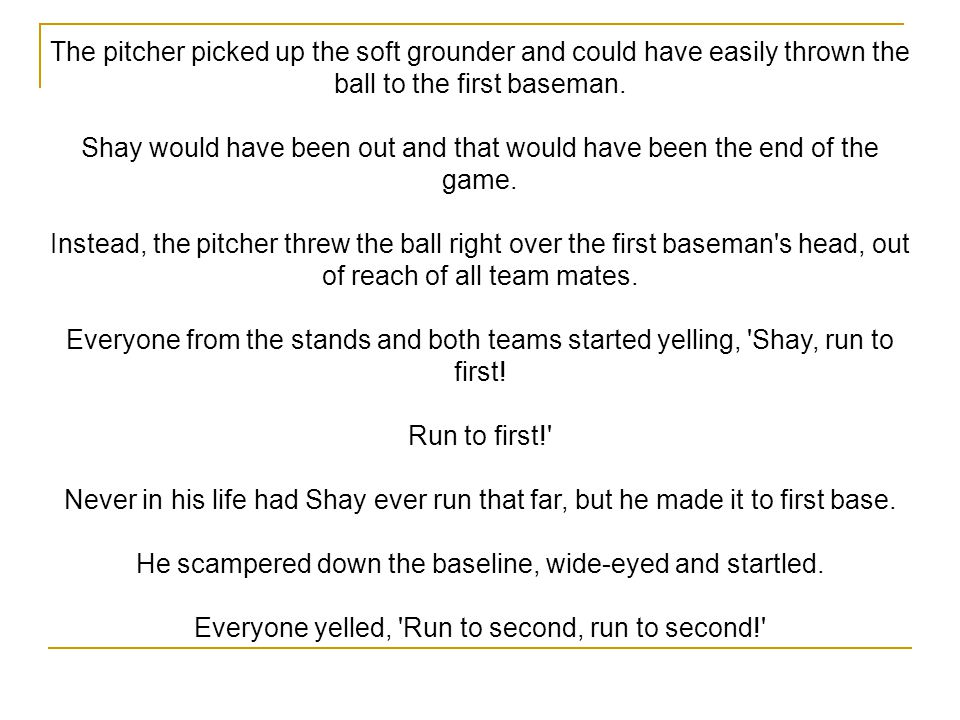 The pitcher picked up the soft grounder and could have easily thrown the ball to the first baseman. Shay would have been out and that would have been