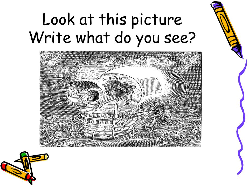 Look at this picture Write What do you see