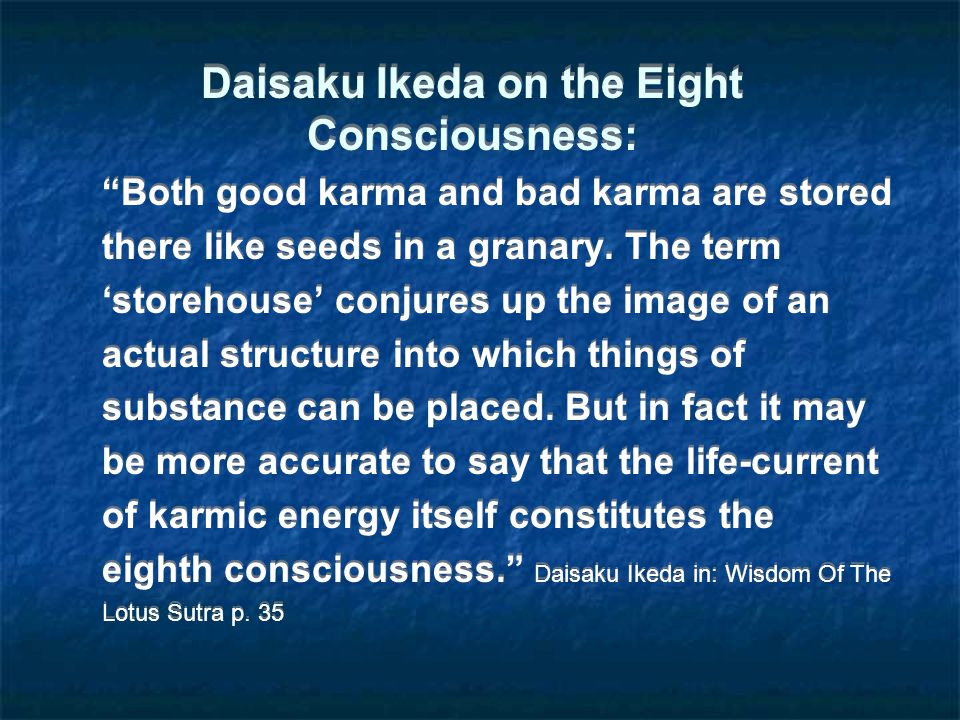 """Daisaku Ikeda on the Eight Consciousness: """"Both good karma and bad karma are stored there like seeds in a granary. The term 'storehouse' conjures up t"""