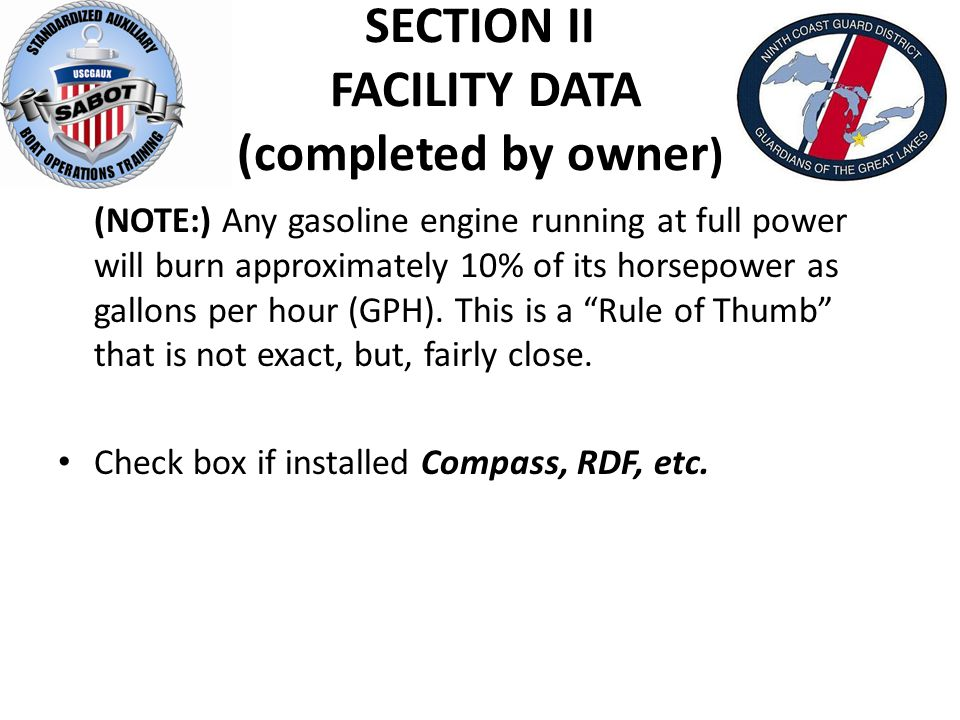 SECTION II FACILITY DATA (completed by owner ) (NOTE:) Any gasoline engine running at full power will burn approximately 10% of its horsepower as gallons per hour (GPH).