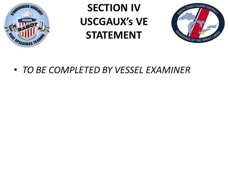 SECTION IV USCGAUX's VE STATEMENT TO BE COMPLETED BY VESSEL EXAMINER
