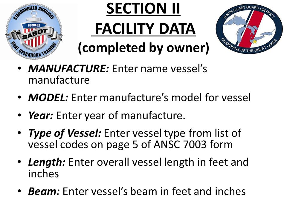 SECTION II FACILITY DATA (completed by owner) MANUFACTURE: Enter name vessel's manufacture MODEL: Enter manufacture's model for vessel Year: Enter year of manufacture.