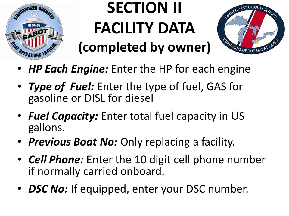 SECTION II FACILITY DATA (completed by owner) HP Each Engine: Enter the HP for each engine Type of Fuel: Enter the type of fuel, GAS for gasoline or DISL for diesel Fuel Capacity: Enter total fuel capacity in US gallons.