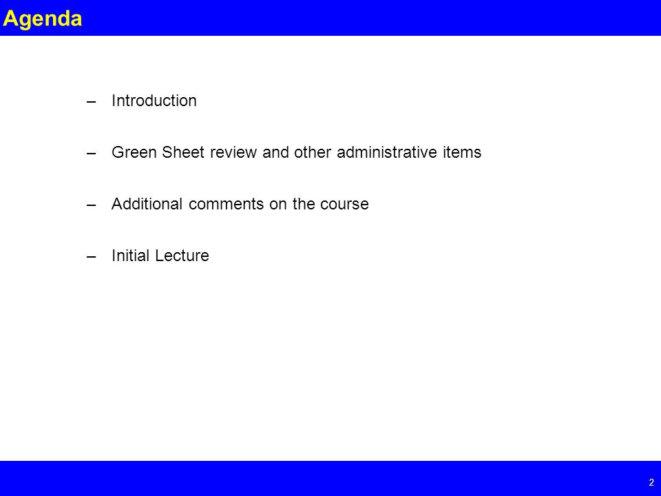Page 2 2 Agenda –Introduction –Green Sheet review and other administrative items –Additional comments on the course –Initial Lecture