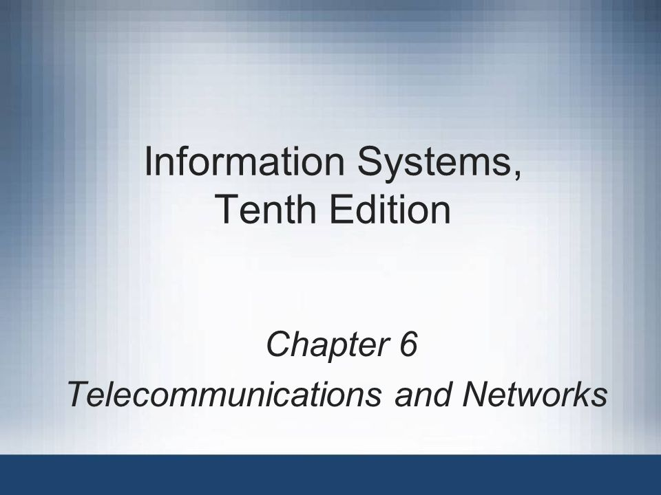 Information Systems, Tenth Edition Principles and Learning Objectives A telecommunications system consists of several fundamental components –Identify and describe the fundamental components of a telecommunications system –Discuss two broad categories of telecommunications media and their associated characteristics –Briefly describe several options for short-range, medium-range, and long-range communications